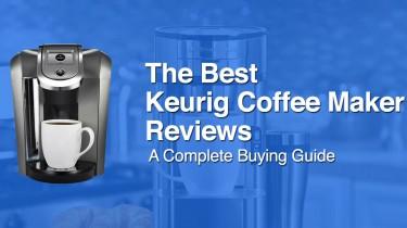 Best Keurig Coffee Maker Reviews
