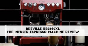 Breville BES840XL Review – Do NOT buy before reading this!