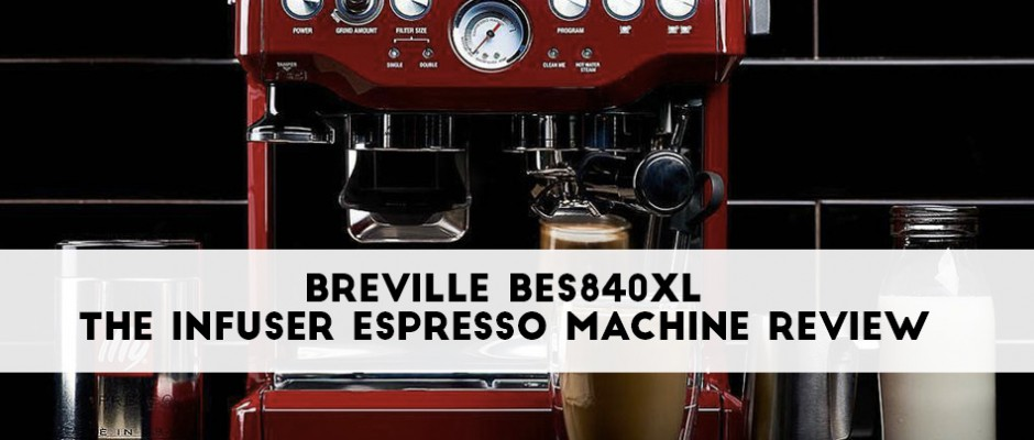 Breville BES840XL – The Infuser Espresso Machine Review
