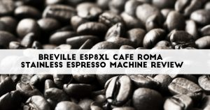 Breville ESP8XL Cafe Roma Stainless Espresso Machine Review