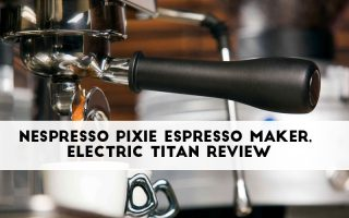 Nespresso Pixie Espresso Maker, Electric Titan Review
