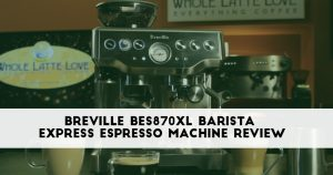 Breville BES870XL Review – Do NOT Buy Before Reading This!