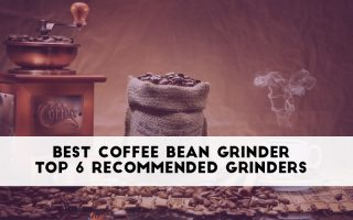Best Coffee Bean Grinder – Top 6 Recommended Grinders