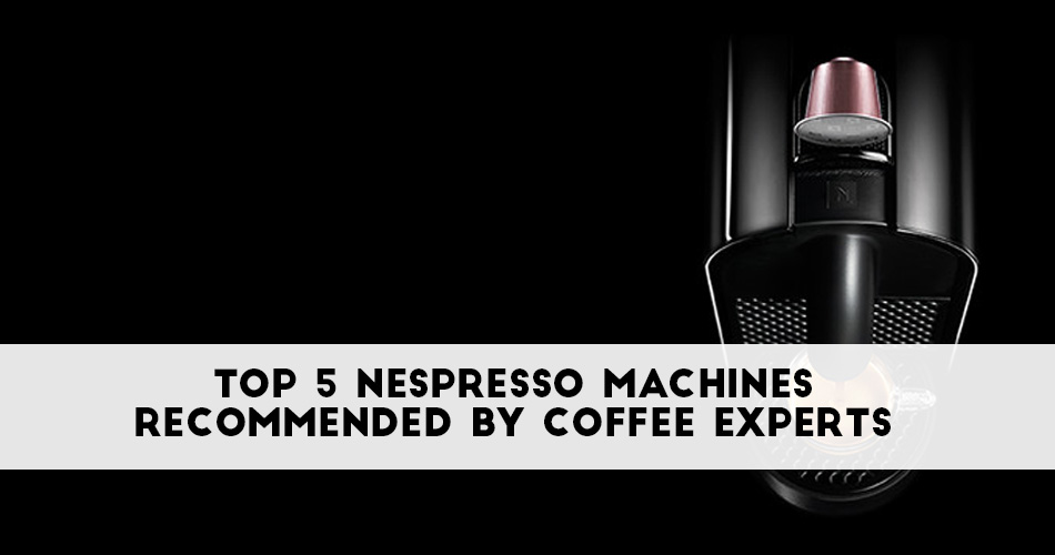 Best Nespresso Machine 2019: Reviews and Recommendations ...