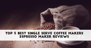 Best Single Serve Coffee Makers Reviews (November 2019)