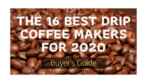 16 Best Drip Coffee Makers for 2020 – Reviews and Buyer's Guide