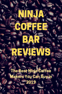 Ninja Coffee Bar Reviews (October 2019 Buyer's Guide)