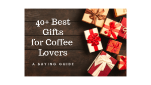 40+ Best Gifts for Coffee Lovers in 2019 – Buying Guide